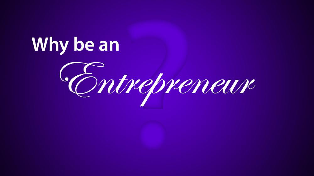 why be an entrepreneur