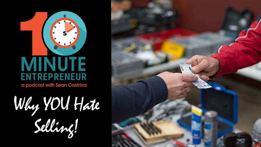 Ep 295: Why YOU Hate Selling!